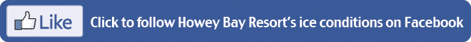Like Howey Bay Resort on Facebook for ice updates around Red Lake